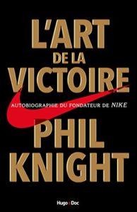L'art de la victoire - Phil Knight